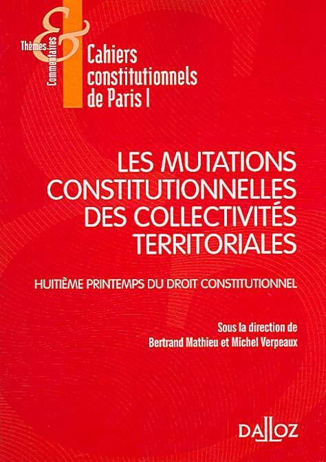 Les mutations constitutionnelles des collectivités territoriales. Huitième printemps du droit constitutionnel - Mathieu Bertrand,Michel Verpeaux