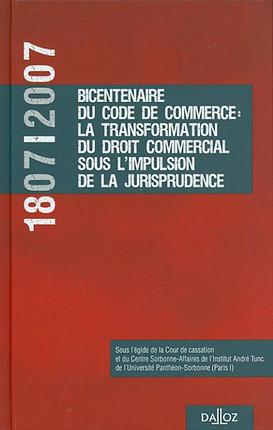 1807-2007, bicentenaire du code de commerce : la transformation du droit commercial sous l'impulsion de la jurisprudence