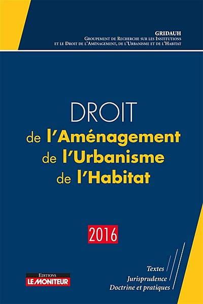 Droit de l'Aménagement, de l'Urbanisme et de l'Habitat (D.A.U.H.) 2016