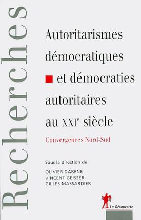 Autoritarismes démocratiques et démocraties autoritaires au XXIe siècle : convergences Nord-Sud