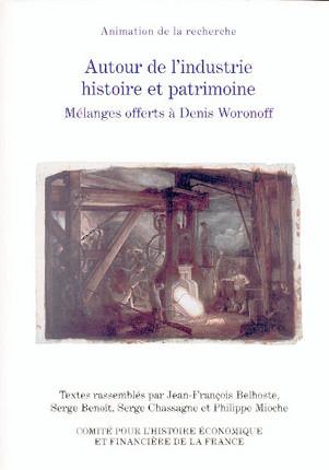 Autour de l'industrie : histoire et patrimoine. Mélanges offerts à Denis Woronoff
