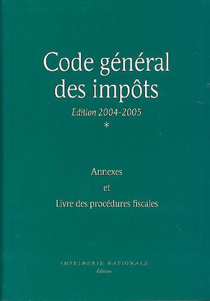 Code général des impôts. Annexes et Livre des procédures fiscales. Edition 2004 -2005