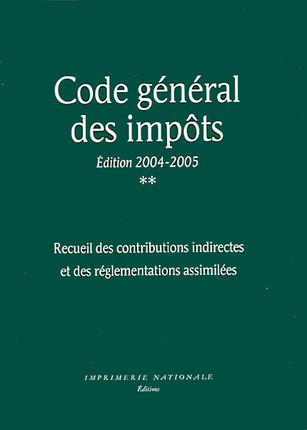 Code général des Impôts. Recueil des contributions indirectes et des réglementations assimilés. Edition 2004 - 2005