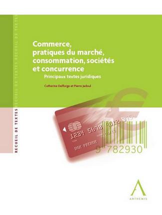 Commerce, pratiques du marché, consommation, sociétés et concurrence - Principaux textes juridiques