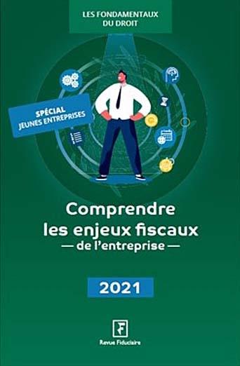 Comprendre les enjeux fiscaux de l'entreprise 2021
