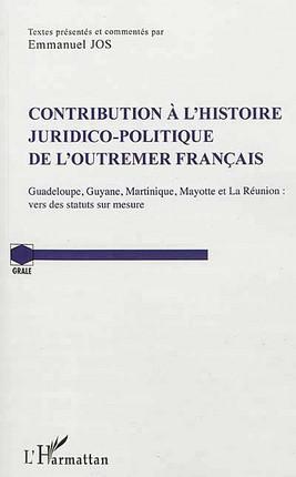 Contribution à l'histoire juridico-politique de l'Outremer français