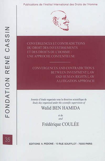 Convergences et contradictions du droit des investissements et des droits de l'homme : une approche contentieuse - Convergences and contradictions between investment law and human rights law : a litigation approach