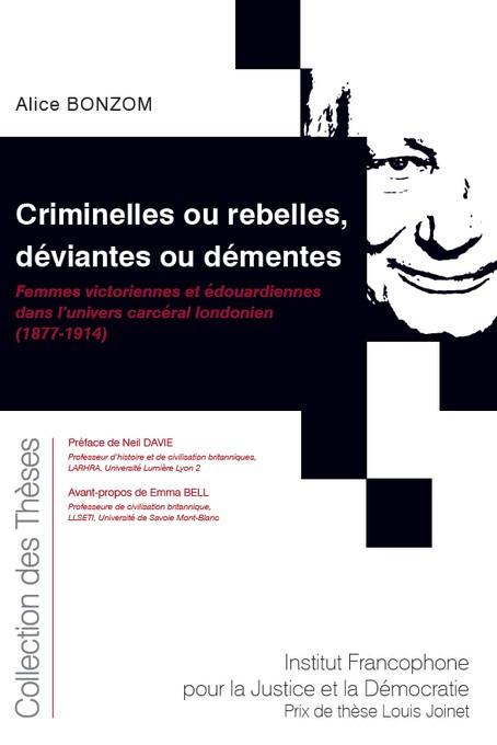 Criminelles ou rebelles, déviantes ou démentes