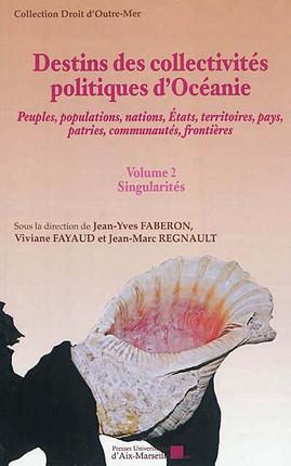 Destins des collectivités politiques d'Océanie : peuples, populations, nations, Etats, territoires, pays, patries, communautés, frontières