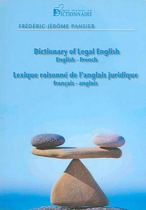 Dictionary of Legal English : English-French - Lexique raisonné de l'anglais juridique français-anglais