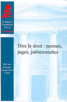 Dire le droit : normes, juges, jurisconsultes