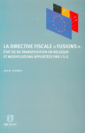 """Directive fiscale """"Fusions"""" : Etat de sa transposition en Belgique et modifications apportées par l'Union européenne"""