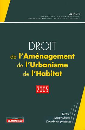 Droit de l'Aménagement, de l'Urbanisme et de l'Habitat (D.A.U.H.) 2005
