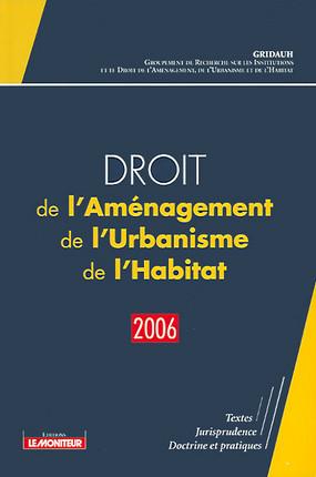 Droit de l'Aménagement, de l'Urbanisme et de l'Habitat (D.A.U.H.) 2006