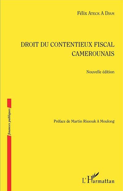 Droit du contentieux fiscal camerounais