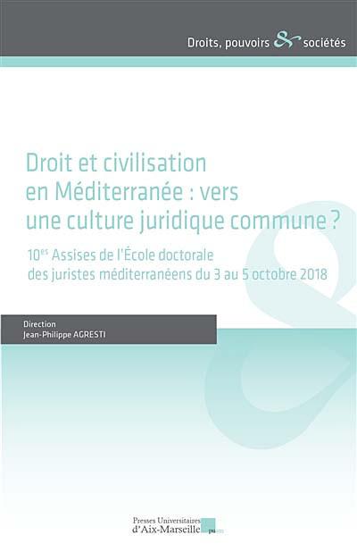 Droit et civilisation en Méditerranée : vers une culture juridique commune ?