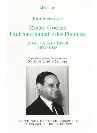 Entretiens avec Roger Goetze, haut fonctionnaire des Finances, Rivoli-Alger-Rivoli, 1937-1958