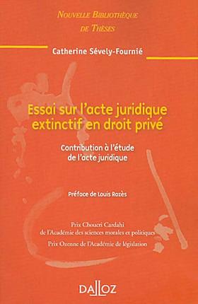 Essai sur l'acte juridique extinctif en droit privé : contribution à l'étude de l'acte juridique