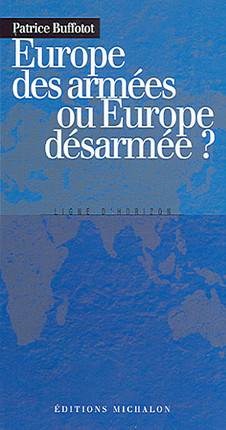 Europe des armées ou Europe desarmée ?