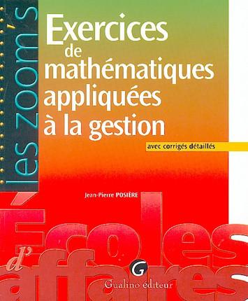 Exercices de mathématiques appliquées à la gestion, avec corrigés détaillés