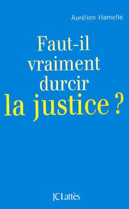 Faut-il vraiment durcir la justice ?