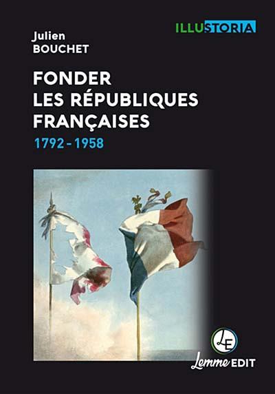Fonder les républiques françaises