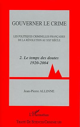 Gouverner le crime : les politiques criminelles françaises de la Révolution au XXIe siècle