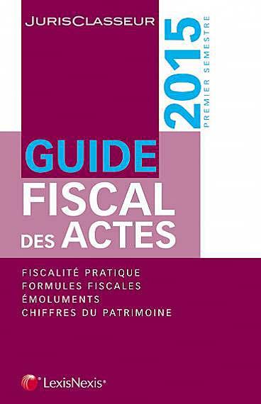 Guide fiscal des actes, premier semestre 2015
