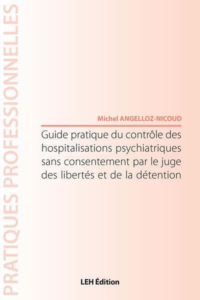 Guide pratique du contrôle des hospitalisations psychiatriques sans consentement par le juge des libertés et de la détention