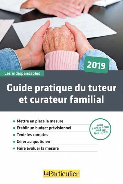 Guide pratique du tuteur et du curateur familial 2019