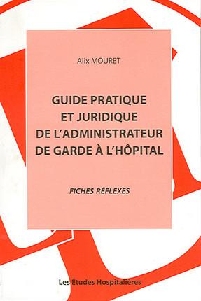 Guide pratique et juridique de l'administrateur de garde à l'hôpital