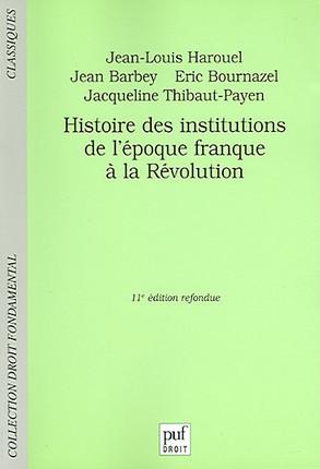 Histoire des institutions de l'époque franque à la Révolution