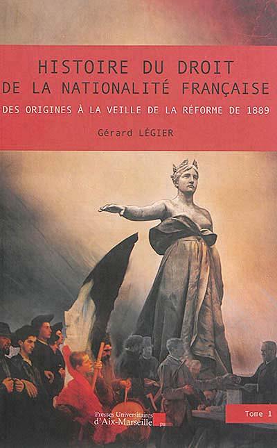 Histoire du droit de la nationalité française : des origines à la veille de la réforme de 1889, 2 volumes