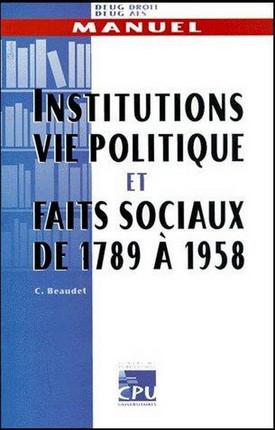 Institutions, vie politique, et faits sociaux de 1789 à 1958