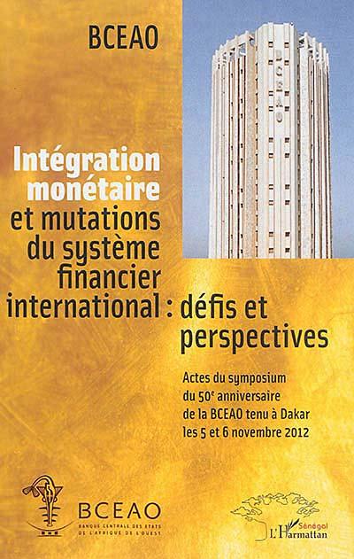 Intégration monétaire et mutations du système financier international : défis et perspectives
