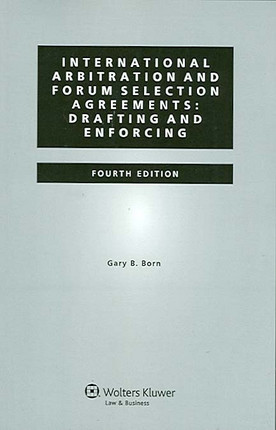 International Arbitration and Forum Selection Agreements : Drafting and Enforcing