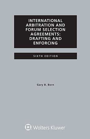 International Arbitration and Forum Selection Agreements, Drafting and Enforcing