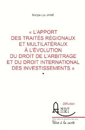 L'apport des traités régionaux et multilatéraux à l'évolution du droit de l'arbitrage et du droit international des investissements, 2 volumes