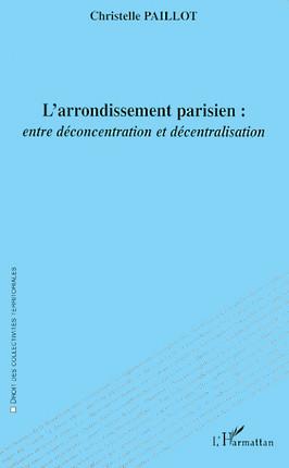 L'arrondissement parisien : entre déconcentration et décentralisation
