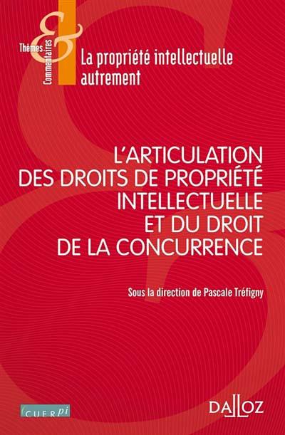 L'articulation des droits de propriété intellectuelle et du droit de la concurrence