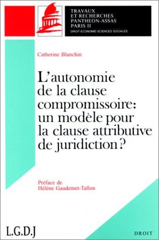 L'autonomie de la clause compromissoire : un modèle pour la clause attributive de juridiction ? (Coll. Droit)