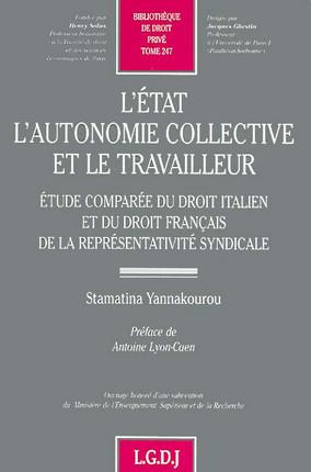 L'Etat. L'autonomie collective et le travailleur : étude comparée du droit italien et du droit français de la représentativité syndicale