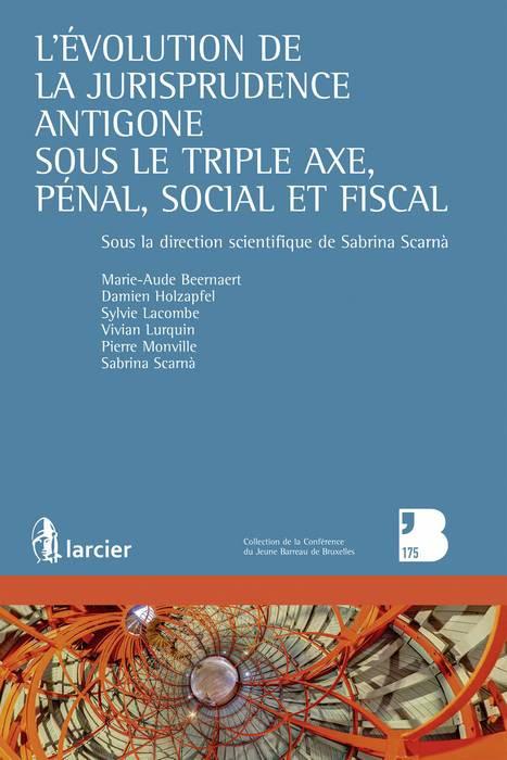 L'évolution de la jurisprudence Antigone sous le triple axe, pénal, social et fiscal