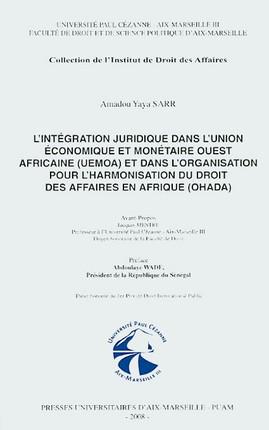 L'intégration juridique dans l'Union Economique et Monétaire Ouest Africaine (UEMOA) et dans l'Organisation pour l'Harmonisation du Droit des Affaires en Afrique