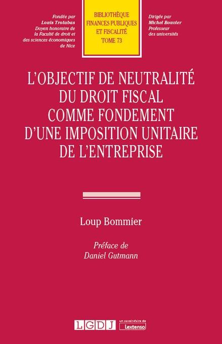 L'objectif de neutralité du droit fiscal comme fondement d'une imposition unitaire de l'entreprise