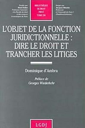 L'objet de la fonction juridictionnelle : Dire le droit et trancher les litiges