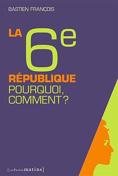 La 6e République, pourquoi, comment ?