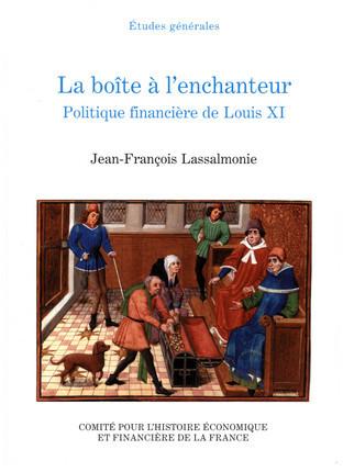 La boîte à l'enchanteur, politique financière de Louis XI - 1461-1483