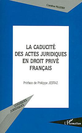La caducité des actes juridiques en droit français privé