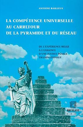 La compétence universelle au carrefour de la pyramide et du réseau de l'expérience belge à l'exigence d'une justice